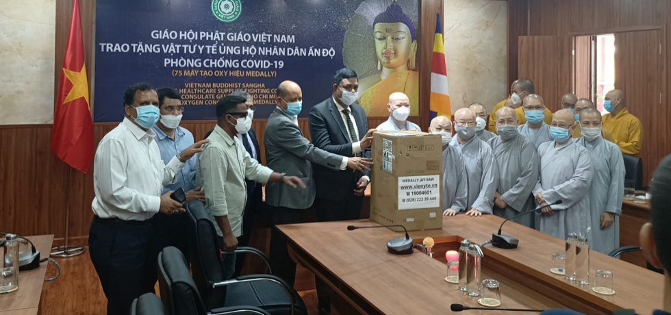 As a symbol of friendship and humanitarian gesture from Vietnam Buddhist Sangha-Ho Chi Minh City Chapter, Most Venerable Thich Thien Nhon, President of the Executive Committee, Vietnam Buddhist Sangha (VBS) handed over 75 Oxygen Concentrators to Dr. Madan Mohan Sethi, Consul General on 18th May, 2021.