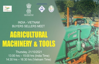 BUYERS SELLERS MEET BETWEEN INDIA – VIETNAM IN AGRICULTURAL MACHINERY AND TOOLS (21st October 2021)